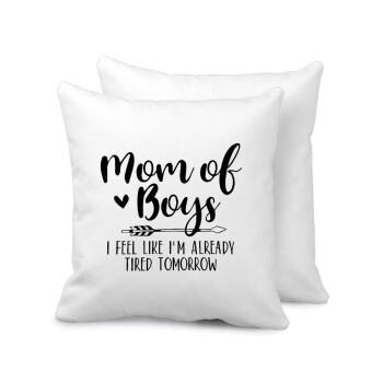 Mom of boys i feel like im already tired tomorrow, Μαξιλάρι καναπέ 40x40cm περιέχεται το γέμισμα