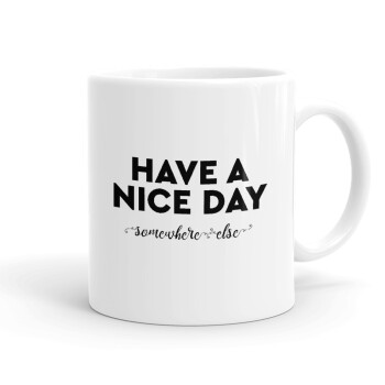 Have a nice day somewhere else, Κούπα, κεραμική, 330ml (1 τεμάχιο)