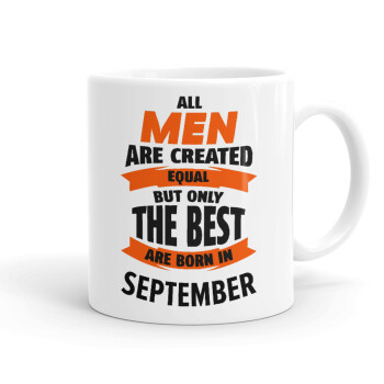 All men are created equal but only the best are born in September, Κούπα, κεραμική, 330ml (1 τεμάχιο)
