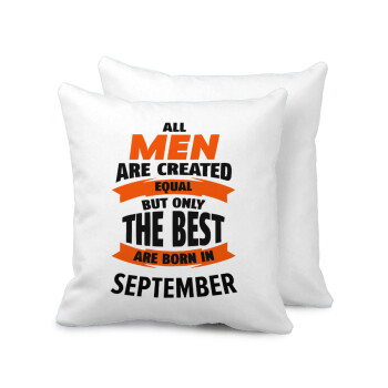 All men are created equal but only the best are born in September, Μαξιλάρι καναπέ 40x40cm περιέχεται το γέμισμα