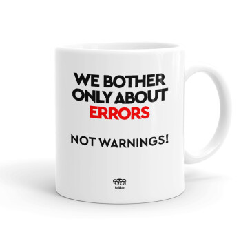 We bother only about errors, not warnings, Κούπα, κεραμική, 330ml (1 τεμάχιο)
