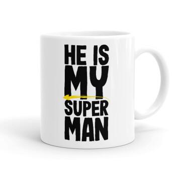 He is my superman, Κούπα, κεραμική, 330ml (1 τεμάχιο)