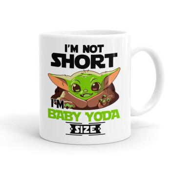 I'm not short, i'm Baby Yoda size, Κούπα, κεραμική, 330ml (1 τεμάχιο)
