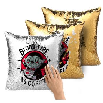 My blood type is coffee, Μαξιλάρι καναπέ Μαγικό Χρυσό με πούλιες 40x40cm περιέχεται το γέμισμα