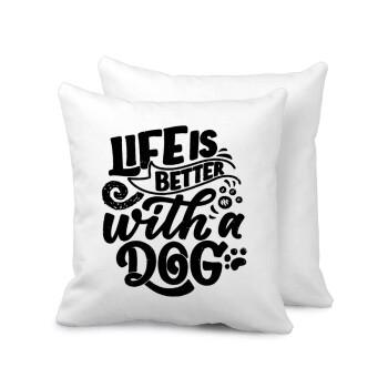 Life is better with a DOG, Μαξιλάρι καναπέ 40x40cm περιέχεται το γέμισμα