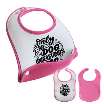 Only my DOG, understands me, Σαλιάρα μωρού Ροζ κοριτσάκι, 100% Neoprene (18x19cm)