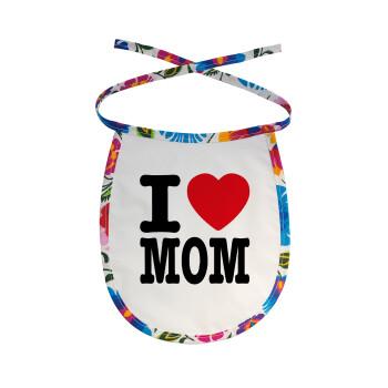 I LOVE MOM, Σαλιάρα μωρού αλέκιαστη με κορδόνι Χρωματιστή