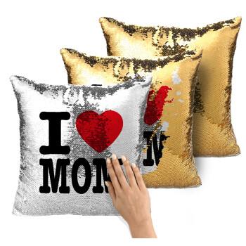 I LOVE MOM, Μαξιλάρι καναπέ Μαγικό Χρυσό με πούλιες 40x40cm περιέχεται το γέμισμα