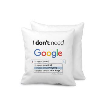I don't need Google my dad..., Μαξιλάρι καναπέ 40x40cm περιέχεται το γέμισμα
