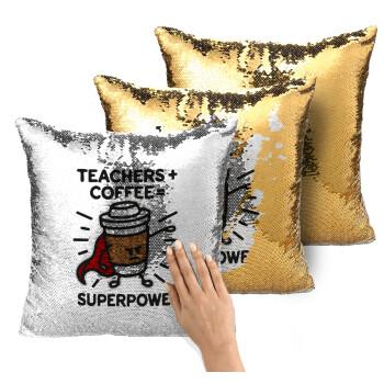 Teacher Coffee Super Power, Μαξιλάρι καναπέ Μαγικό Χρυσό με πούλιες 40x40cm περιέχεται το γέμισμα