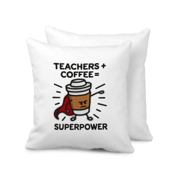 Teacher Coffee Super Power, Μαξιλάρι καναπέ 40x40cm περιέχεται το γέμισμα