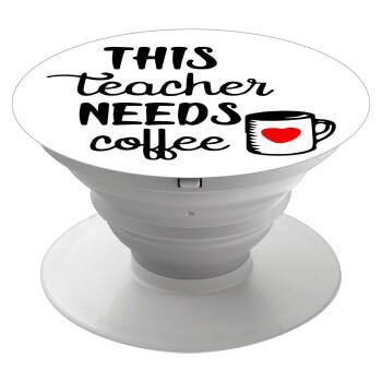 Τhis teacher needs coffee, Pop Socket Λευκό Βάση Στήριξης Κινητού στο Χέρι