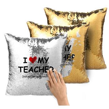 i love my teacher but no the homework, Μαξιλάρι καναπέ Μαγικό Χρυσό με πούλιες 40x40cm περιέχεται το γέμισμα