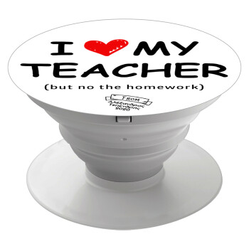i love my teacher but no the homework, Pop Socket Λευκό Βάση Στήριξης Κινητού στο Χέρι