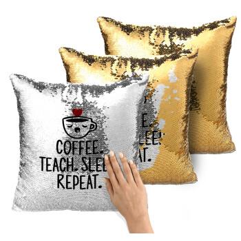 Coffee Teach Sleep Repeat, Μαξιλάρι καναπέ Μαγικό Χρυσό με πούλιες 40x40cm περιέχεται το γέμισμα