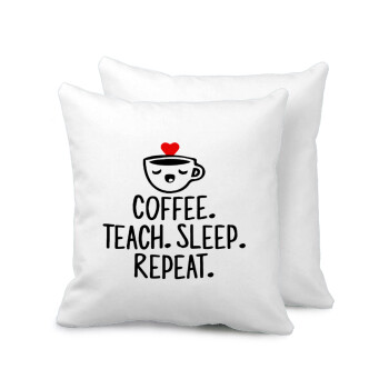 Coffee Teach Sleep Repeat, Μαξιλάρι καναπέ 40x40cm περιέχεται το γέμισμα