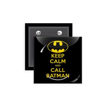 KEEP CALM & Call BATMAN, Κονκάρδα παραμάνα τετράγωνη 5x5cm