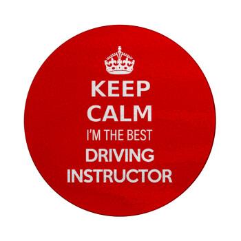 KEEP CALM I'M THE BEST DRIVING INSTRUCTOR, Επιφάνεια κοπής γυάλινη στρογγυλή (30cm)