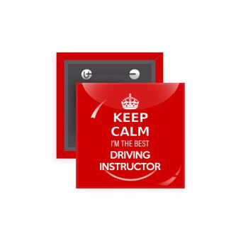 KEEP CALM I'M THE BEST DRIVING INSTRUCTOR, Κονκάρδα παραμάνα τετράγωνη 5x5cm