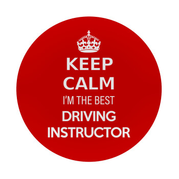 KEEP CALM I'M THE BEST DRIVING INSTRUCTOR, Mousepad Στρογγυλό 20cm