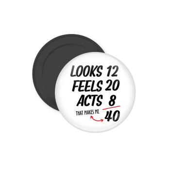 Looks, feels, acts LIKE your AGE, Μαγνητάκι ψυγείου στρογγυλό διάστασης 5cm