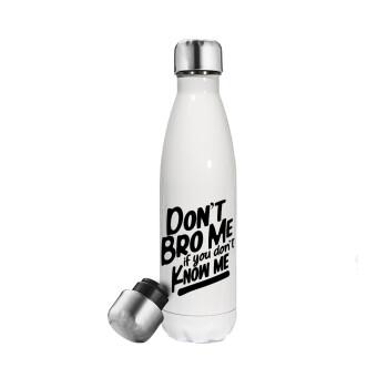 Dont't bro me, if you don't know me., Μεταλλικό παγούρι θερμός Λευκό (Stainless steel 304), διπλού τοιχώματος, 500ml