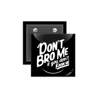 Dont't bro me, if you don't know me., Κονκάρδα παραμάνα τετράγωνη 5x5cm