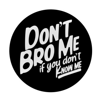 Dont't bro me, if you don't know me., Mousepad Στρογγυλό 20cm