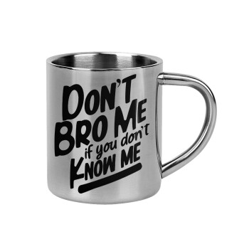 Dont't bro me, if you don't know me.,