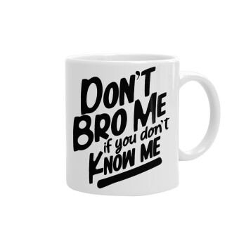 Dont't bro me, if you don't know me., Κούπα, κεραμική, 330ml (1 τεμάχιο)