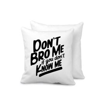 Dont't bro me, if you don't know me., Μαξιλάρι καναπέ 40x40cm περιέχεται το γέμισμα