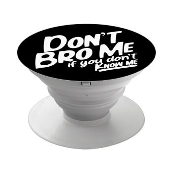 Dont't bro me, if you don't know me., Pop Socket Λευκό Βάση Στήριξης Κινητού στο Χέρι