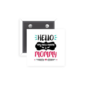 Hello, my new name is Mommy, Κονκάρδα παραμάνα τετράγωνη 5x5cm