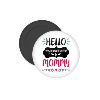 Hello, my new name is Mommy, Μαγνητάκι ψυγείου στρογγυλό διάστασης 5cm