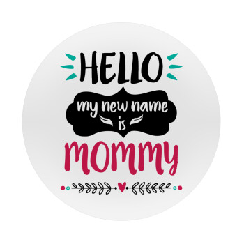 Hello, my new name is Mommy, Mousepad Στρογγυλό 20cm