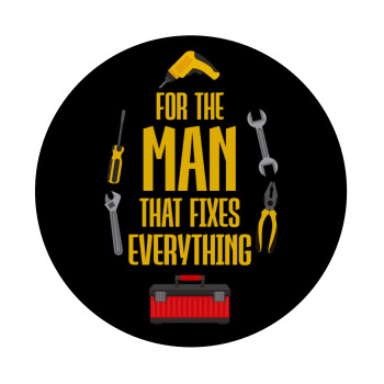 For the man that fixes everything!, Mousepad Στρογγυλό 20cm