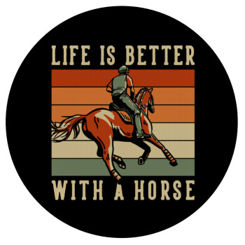 Life is Better with a Horse, Mousepad Στρογγυλό 20cm