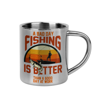 A bad day FISHING is better than a good day at work,