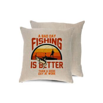 A bad day FISHING is better than a good day at work, Μαξιλάρι καναπέ ΛΙΝΟ 40x40cm περιέχεται το γέμισμα