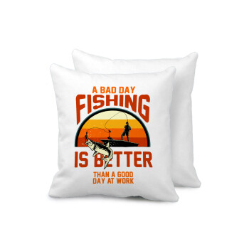 A bad day FISHING is better than a good day at work, Μαξιλάρι καναπέ 40x40cm περιέχεται το γέμισμα