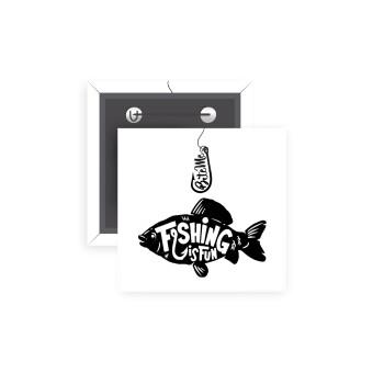 Fishing is fun, Κονκάρδα παραμάνα τετράγωνη 5x5cm