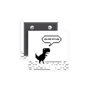 You are offline dinosaur, Κονκάρδα παραμάνα τετράγωνη 5x5cm
